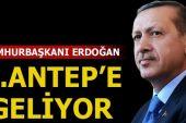 Cumhurbaşkanı Recep Tayyip Erdoğan, Gaziantep'e Geliyor