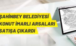 Şahinbey Belediyesi konut imarlı arsaları satışa çıkardı